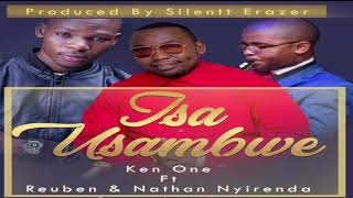 KEN ONE FT REUBEN & NATHAN NYRENDA-ISA USAMBE(Official Audio)ZambianMusic 2019(Zedgospel new