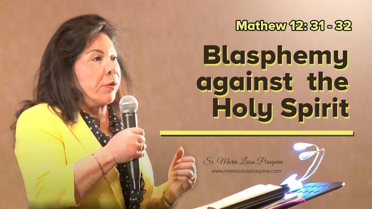 (English) Blasphemy Against the Holy Spirit, Matthew 12 v. 31 - 32   Sister Maria Luisa Piraquive
