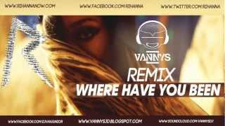 Rihanna-Where Have You Been(Vannys Remix)