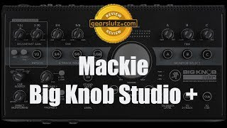 Mackie Big Knob Studio + hands-on recording and review