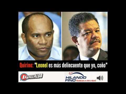 Quirino: Leonel es mas delincuente que yo, coño !