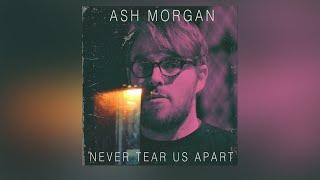 Never Tear Us Apart - Ash Morgan (Official Audio)