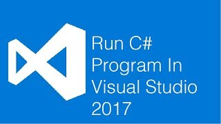 Run C# Program In Visual Studio 2017
