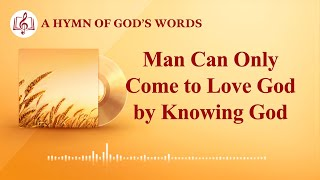 "2020 English Christian Song | ""Man Can Only Come to Love God by Knowing God"""