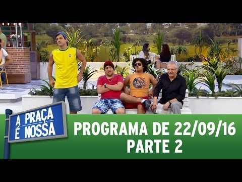 A Praça é Nossa (22/09/16) - Parte 2