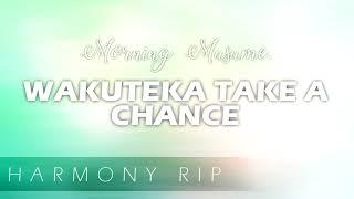 【HARMONY】Morning Musume - Wakuteka Take a Chance