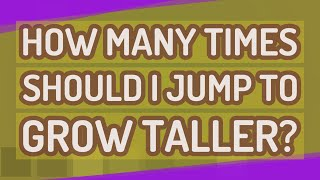 How many times should I jump to grow taller?