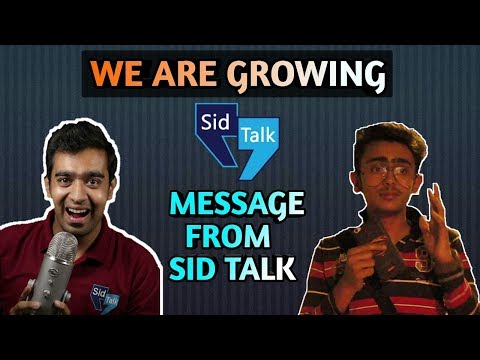 WE ARE GROWING !! MESSAGE FROM SID TALK