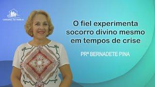 O fiel experimenta socorro divino mesmo em tempos de crise - Prª Bernadete Pina - 20-09-2020