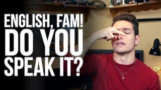 English, Fam! Do you speak it?