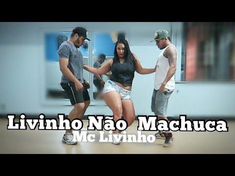 Livinho Não Machuca - Mc Livinho COREOGRAFIA