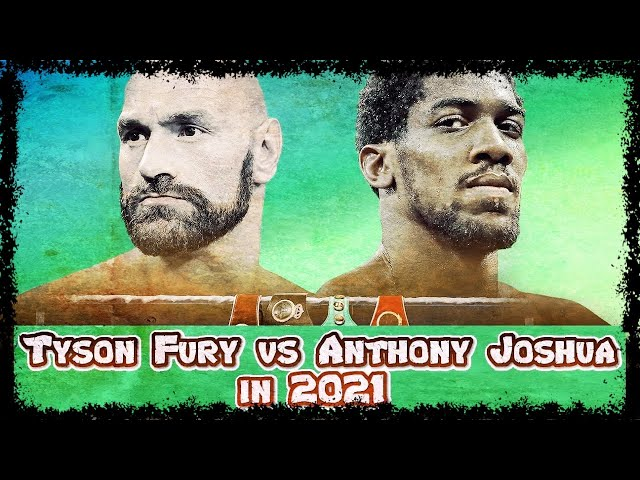 Tyson Fury vs Anthony Joshua in 2021Final