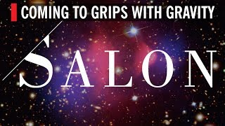Salon: Coming to Grips With Gravity