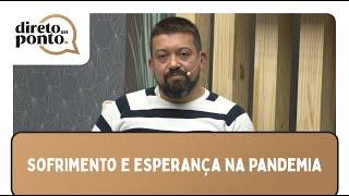 Programa Direto ao Ponto | Sofrimento e Esperança na Pandemia | Episódio 02 | IPP TV