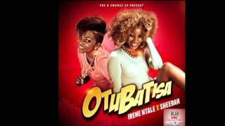 OTUBATISA Irene Ntale & Sheebah[Official HQ Audio] AllanDrake Promotionz 2015