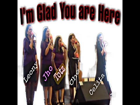 welcome song: (I'M GLAD YOU ARE HERE)