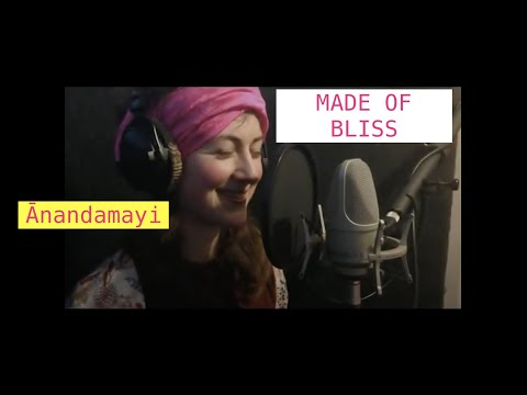 Sanskrit Song 'Anandamayi'= MADE OF BLISS