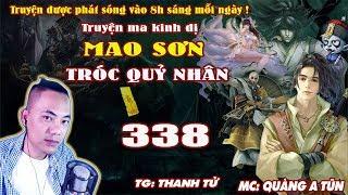 Mao Sơn Tróc Quỷ Nhân [ Tập 338 ] Liên Minh Thanh Minh Giới - Truyện ma pháp sư- Quàng A Tũn