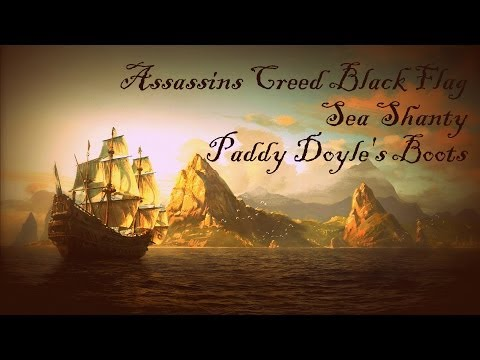 Paddy Doyle's Boots ~ Assassins Creed Black Flag Sea Shanty