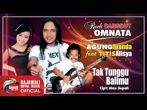 Titis Alisya & Agung Juanda - Tak Tunggu Balimu [OFFICIAL]
