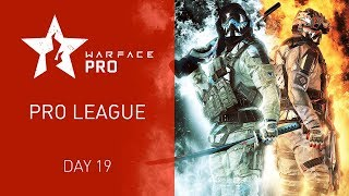 Warface Open Cup Season XIV: Pro League.  Day 19