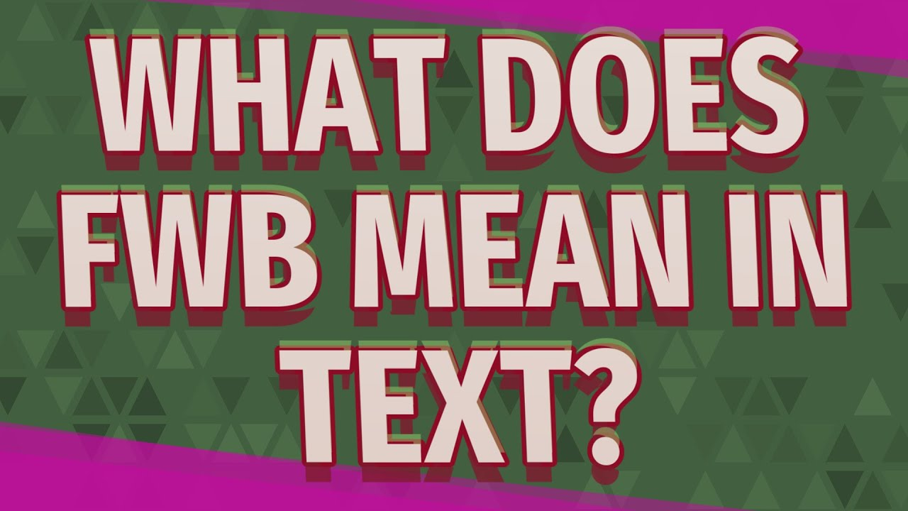 What does FWB mean in text?