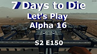 7 Days to Die Let's Play Alpha 16 S2 E150