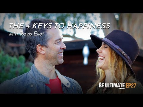The 4 Keys To HAPPINESS  - The BE ULTIMATE Podcast (Ep27)