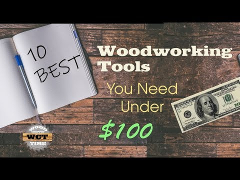 10 BEST Woodworking Tools You NEED Under $100