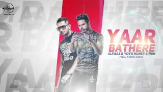 Yaar Bathere ( Full Audio Song ) | Alfaaz feat. Yo Yo Honey Singh