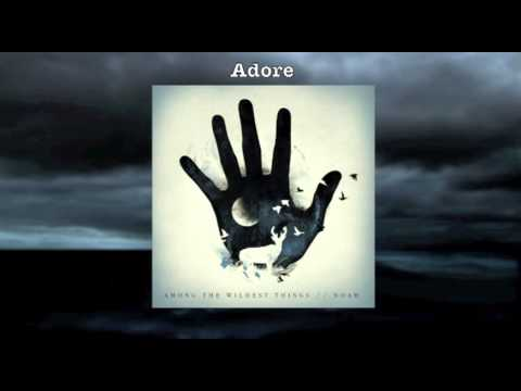 "Noah - ""Adore"" - Among The Wildest Things"