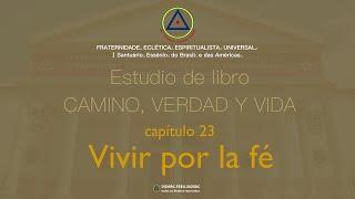 Estudio de libro CAMINO, VERDAD y VIDA - Cap. 23 Vivir por la fe