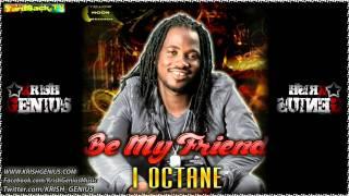 I-Octane - Be My Friend [Saucey Head Riddim] Jan 2012