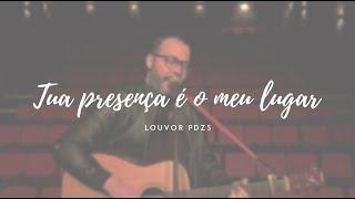 Louvor PDZS - Tua presença é o meu lugar