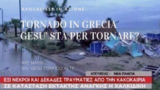 TORNADO IN GRECIA : ALTRO SEGNO DEL RITORNO DI GESU' ?