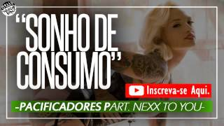 Sonho de consumo - Pacificadores part. Nexx To You (2015)