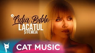 Lidia Buble - Lacatul si femeia Official Video