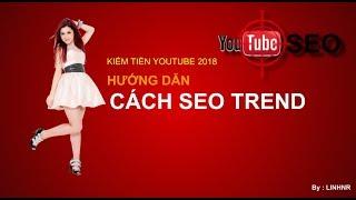 Kiếm tiền youtube 2018 – Hướng dẫn cách seo trends