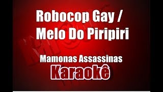 Robocop Gay/ Melo Do Piripiri - Mamonas Assassinas - Karaoke