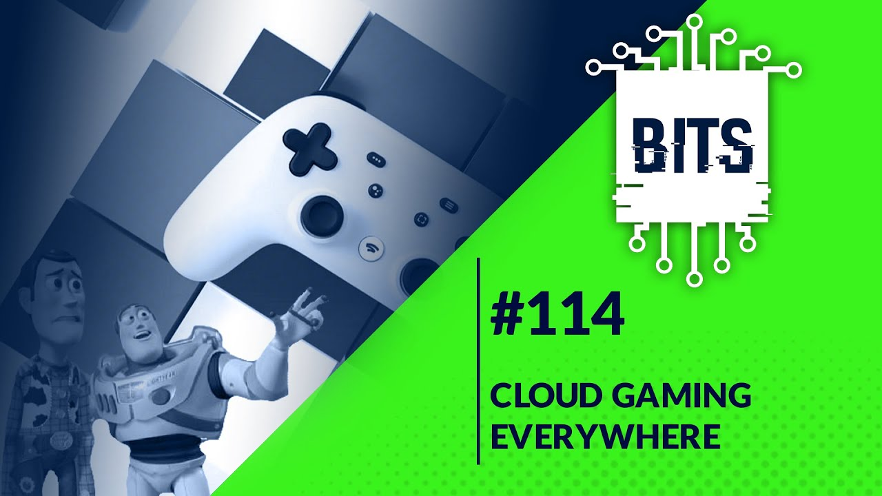 Bits #114 - Cloud gaming everywhere