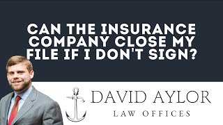 Can The Insurance Company Close My File If I Don't Sign | Charleston SC Auto Accident Attorney