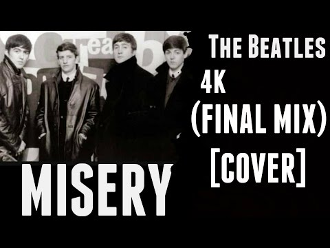 [4K] THE BEATLES - Misery (Cover) FINAL MIX