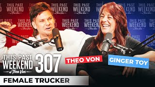 A Female Trucker | This Past Weekend w/ Theo Von #307