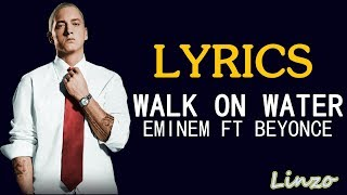 Walk On Water By Eminem ft.Beyoncé (ft. Skylar Grey) (LYRICS)