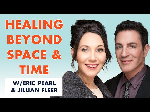 Healing Beyond Space And Time With Dr Eric Pearl And Jillian Fleer