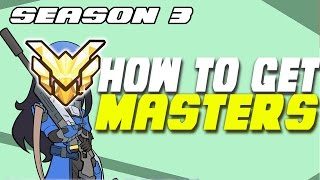 How To GET TO MASTER RANK In Overwatch Season 3 SOLO QUEUE - How To Rank Up In Overwatch Competitive