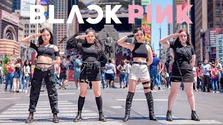 [KPOP IN PUBLIC NYC] BLACKPINK - Kill This Love Dance Cover