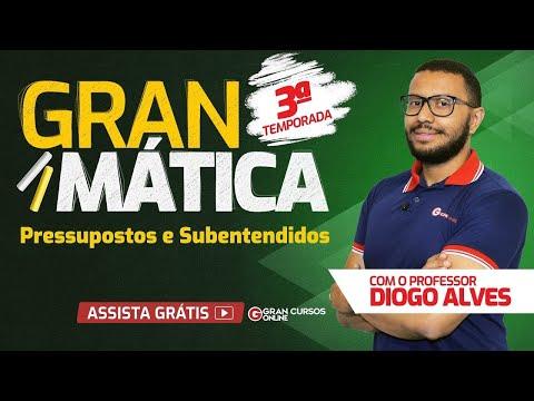 Gran Mática 3ª Temporada - Pressupostos E Subentendidos Com Prof. Diogo Alves