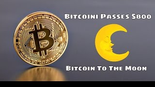 Bitcoin Passes $800 Highest Price Since February 2014 | Bitcoin to the Moon