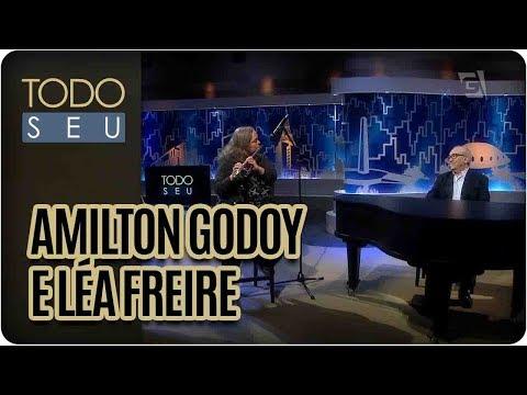 Amilton Godoy E Léa Freire - Todo Seu (04/08/17)